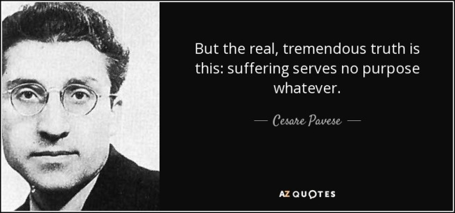 quote-but-the-real-tremendous-truth-is-this-suffering-serves-no-purpose-whatever-cesare-pavese-109-15-75